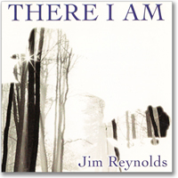 Jim Reynolds - There I Am